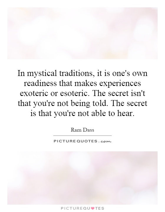 in-mystical-traditions-it-is-ones-own-readiness-that-makes-experiences-exoteric-or-esoteric-the-quote-1